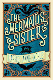 Book cover: The Mermaids Sister by Carrie Anne Noble