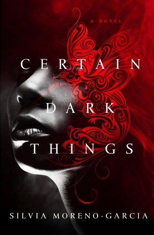 Book cover: Certain Dark Things - Silvia Moreno-Garcia (a face half-obscured by swirling blood)