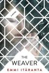 Book cover: The Weaver - Emmi Itaranta (a girl's face through latticework)