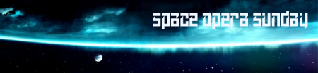Banner: Space opera Sunday (base image - Space by Codex41 @flickr)