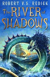 Book cover: The River of Shadows - Robert V S Redick (a sailing ship glimpsed through the coils of a sea serpent)