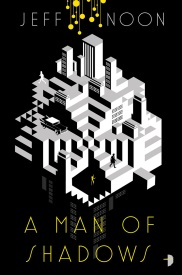 Book cover: A Man of Shadows - Jeff Noon (an abstract cubic city)