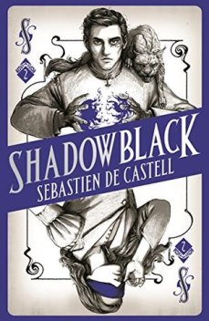 Book cover: Shadowblack - Sebastien de Castell (styled like a blue playing card with a young man top half and a blindfolded young woman bottom side)