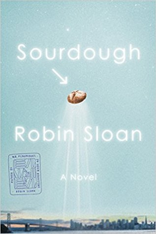 Book cover: Sourdough - Robin Sloan (a loaf of bread in the sky above an SF skyline)