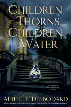 Book cover: Children of Thorns, Children of Water - Aliette de Bodard (a water drop dragon comes down a grand staircase forming the entrance to a building)