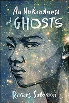 Book cover: An Unkindness of Ghosts - Rivers Solomon (illustration, black girl's face against the stars)