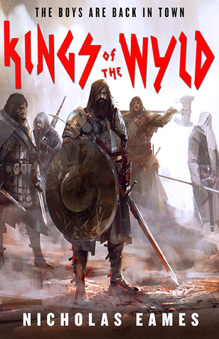 Book cover: Kings of the Wyld - Nicholas Eames (painting/illustration of a band of fighting men with swords, shields, bows)