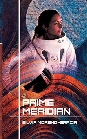 Book cover: Prime Meridian - Silvia Moreno Garcia (a young Mexican woman in a space suit)