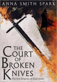 Book cover: The Court of Broken Knives - Anna Smith Spark (a sword and a figure silhouetted as if in firelight)