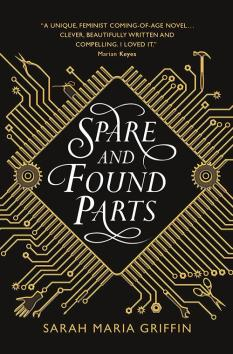 Book cover: Spare and Found Parts - Sarah Maria Griffin (text treatment with sort art deco circuitry around the title)