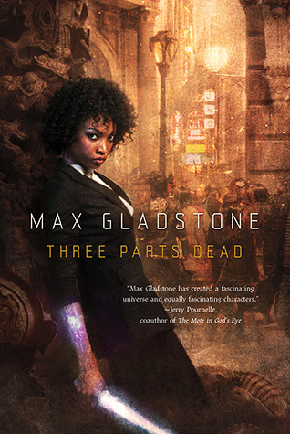 Book cover: Three Parts Dead - Max Gladstone (a black woman with awesome hair and a black skirt suit leans against a wall holding a shining knife)