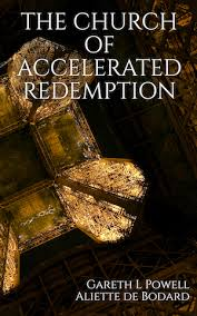 Book cover; The Church of Accelerated Redemption - Gareth L Powell & Aliette de Bodard