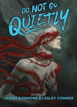 Kickstarter art: Do Not Go Quietly edited by Jason Sizemore and Lesley Conner (a colourless woman wrapped in thorny red vines)