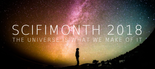 SCIFIMONTH 2018 - the universe is what we make of it
