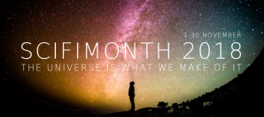 SCIFIMONTH 2018 (1-30 November) - the universe is what we make of it