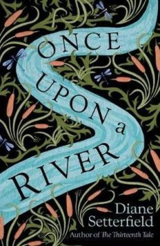 Book cover: Once Upon a River - Diane Setterfield - the title flowing down a river through stylised fields of flowers
