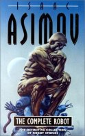 Book cover: The Complete Robot - Isaac Asimov (a robot in the Thinker pose sat on a pile of robot spare parts)