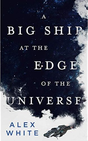 Book cover: A Big Ship At The Edge of the Universe - Alex White (white text on dark blue, with clouds at the edges and a spaceship skimming through them)