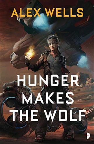 Book cover: Hunger Makes the Wolf - Alex Wells (a bad-ass one-eyed woman with fire burning in the palm of her hand in front of a motor bike and a shuttle craft)