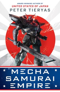 Book cover: Mecha Samurai Empire - Peter Tieryas (illustration: giant robot holding a sword against a red sun)
