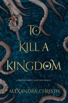 Book cover: To Kill A Kingdom - Alexandra Christo (tentacles clutching a jewelled dagger)