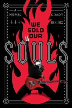 Book cover: We Sold Our Souls - Grady Hendrix (illustration of a rock guitarist striking a post against a red silhouetted fire)