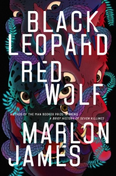 Book cover: Black Leopard Red Wolf - Marlon James (illustrated vividly coloured animal heads peering through the title)