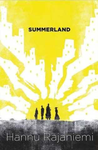 Book cover: Summerland - Hannu Rajaniemi (4 figures silhouetted against the sun - rough illustration)