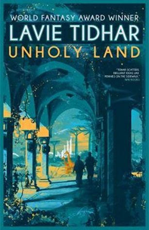 Book cover: Unholy Land - Lavie Tidhar two figures silhouetted walking down a lamplit colonnade