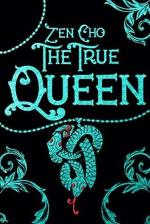Book cover: The True Queen - Zen Cho (decorated text, cyan on black, with a snake pendant around the title)