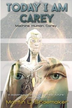 Book cover: Today I Am Carey - Martin L Shoemaker (an android and a woman's face superimposed)