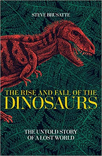 Book cover: The Rise and Fall of the Dinosaurs - Steve Brusatte