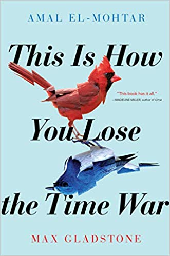 Book cover: This is How You Lose the Time War by Amal El-Mohtar and Max Gladstone