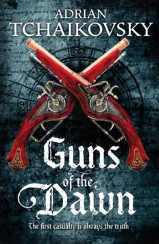 Book cover: Guns of the Dawn - Adrian Tchaikovsky