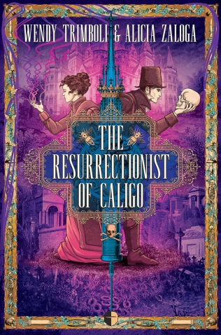 Book cover: The Resurrectionist of Caligo - Wendy Trimboli and Alicia Zaloga