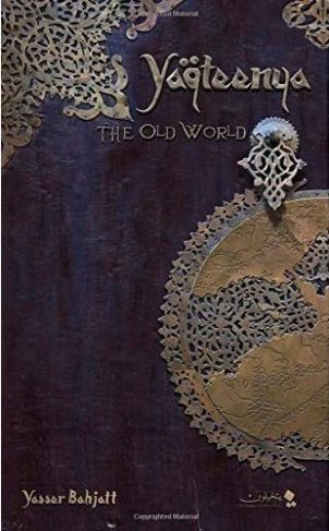 Book cover: Yaqteenya - The Old World by Yasser Bahjatt