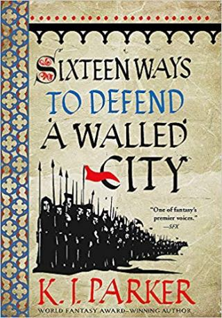 Book cover: Sixteen Ways To Defend A Walled City - KJ Parker (mediaeval lettering and an illustration of pikemen)