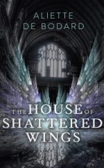 Book cover: The House of Shattered Wings - Aliette de Bodard