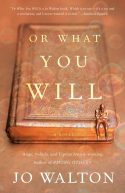 Book cover: Or What You Will - Jo Walton