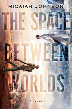 Book cover: The Space Between Worlds - Micaiah Johnson