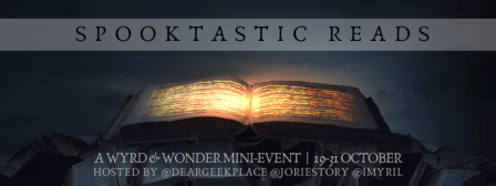 #SpooktasticReads: a Wyrd and Wonder mini-event hosted by joriestory, deargeekplace and imyril from 19-31 October