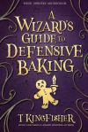 Book cover: A Wizard's Guide To Defensive Baking - T Kingfisher
